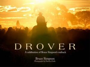 Drover (Illustrated Edition) By (author) Bruce Simpson ISBN:9780733332265