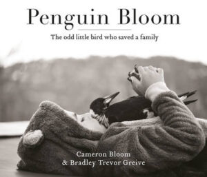 Penguin Bloom: The odd little bird who saved a family: The 2017ABIA award-winning