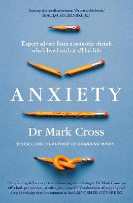 Anxiety: Expert Advice from a Neurotic Shrink Who's Lived with Anxiety All His Life By (author) Dr Mark Cross ISBN:9780733339424