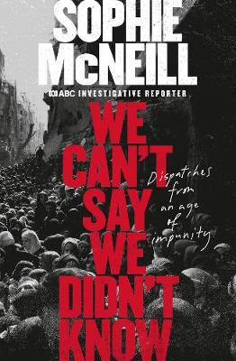 We Can't Say We Didn't Know By (author) Sophie McNeill ISBN:9780733340154