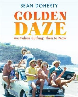 Golden Daze: The best years of Australian surfing By (author) Sean Doherty ISBN:9780733639449