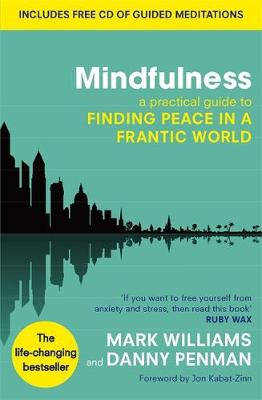 Mindfulness: A practical guide to finding peace in a frantic world By (author) Professor Mark Williams ISBN:9780749953089