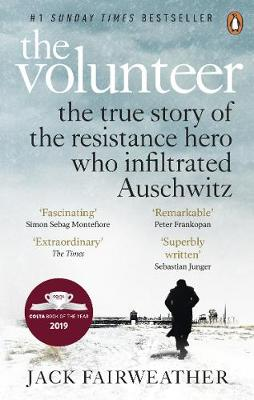 The Volunteer: The True Story of the Resistance Hero who Infiltrated Auschwitz - Costa Book of the Year 2019 By (author) Jack Fairweather ISBN:9780753545188