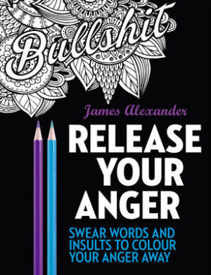 Release Your Anger: Midnight Edition: An Adult Coloring Book with 40 Swear Words to Color and Relax By (author) James Alexander ISBN:9780753545669