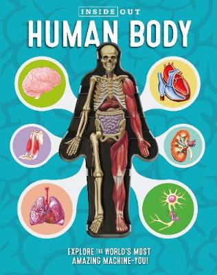 Inside Out Human Body: Explore the World's Most Amazing Machine-You! By (author) Luann Columbo ISBN:9780760355312