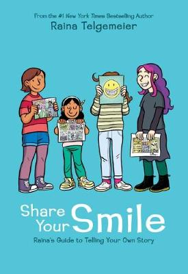 Share Your Smile: Raina's Guide to Telling Your Own Story By (author) Raina Telgemeier ISBN:9781338353846