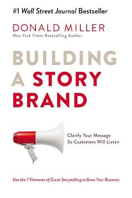 Building a StoryBrand: Clarify Your Message So Customers Will Listen By (author) Donald Miller ISBN:9781400201839