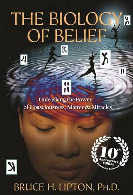 Biology of Belief: 10th Anniversary Edition By (author) Bruce Lipton ISBN:9781401938697