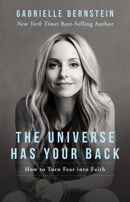 The Universe Has Your Back: Transform Fear into Faith By (author) Gabrielle Bernstein ISBN:9781401946555