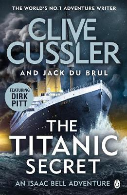 The Titanic Secret By (author) Clive Cussler ISBN:9781405936859