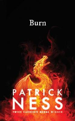 Burn By (author) Patrick Ness ISBN:9781406375503