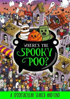 Where's the Spooky Poo? A Search and Find By (author) Alex Hunter ISBN:9781408363102