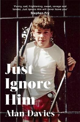 Just Ignore Him: A BBC Two Between the Covers book club pick By (author) Alan Davies ISBN:9781408713303