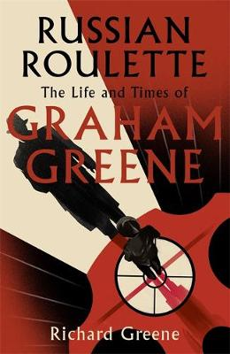 Russian Roulette: 'A brilliant new life of Graham Greene' - Evening Standard By (author) Richard Greene ISBN:9781408713440