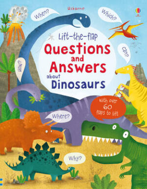 Lift-the-Flap Questions and Answers About Dinosaurs By (author) Katie Daynes ISBN:9781409582144