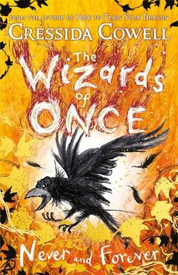 The Wizards of Once: Never and Forever: Book 4 By (author) Cressida Cowell ISBN:9781444956627