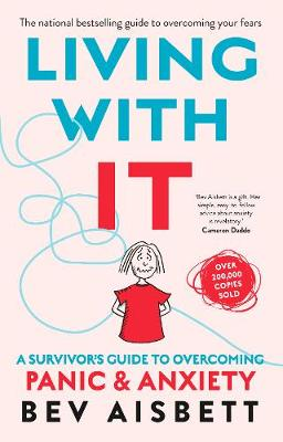 Living With It: A Survivor's Guide to Overcoming Panic and Anxiety By (author) Bev Aisbett ISBN:9781460757178