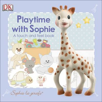 Playtime with Sophie: Sophie La Girafe By (author) DK ISBN:9781465420428
