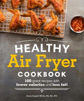 Healthy Air Fryer Cookbook By (author) Dana Angelo White ISBN:9781465464873