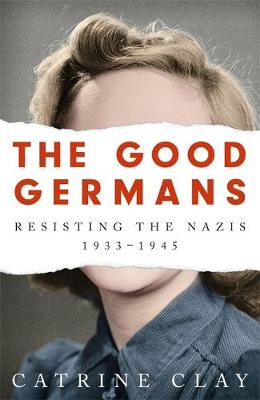 The Good Germans: Resisting the Nazis