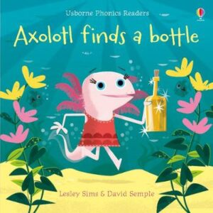 Axolotl Finds a Bottle By (author) Lesley Sims ISBN:9781474959483