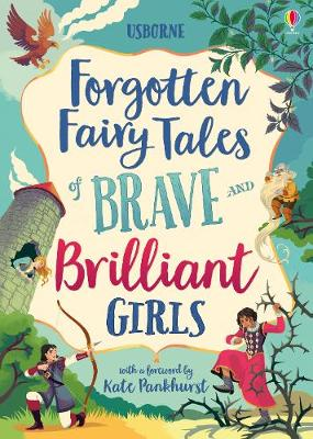 Forgotten Fairy Tales of Brave and Brilliant Girls Foreword by Kate Pankhurst ISBN:9781474966429