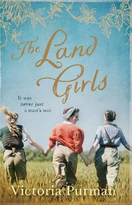 The Land Girls By (author) Victoria Purman ISBN:9781489281012