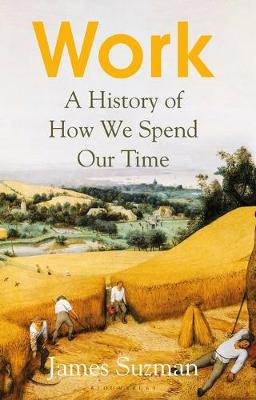 Work: A History of How We Spend Our Time By (author) James Suzman ISBN:9781526605016