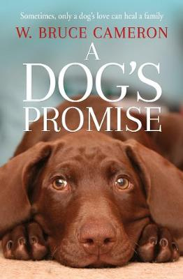 A Dog's Promise By (author) W. Bruce Cameron ISBN:9781529010084