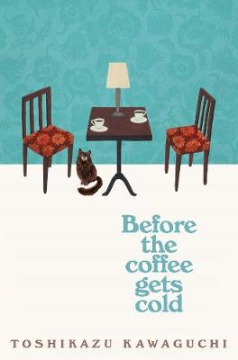 Before the Coffee Gets Cold By (author) Toshikazu Kawaguchi ISBN:9781529029581