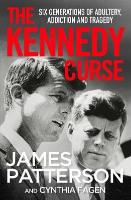 The Kennedy Curse: The shocking true story of America's most famous family By (author) James Patterson ISBN:9781529125108