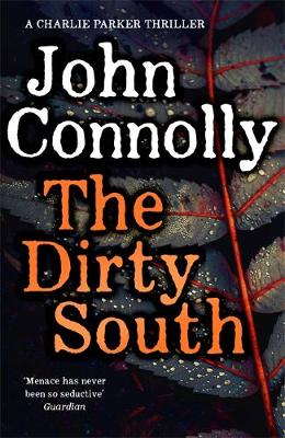 The Dirty South: Witness the becoming of Charlie Parker By (author) John Connolly ISBN:9781529398304
