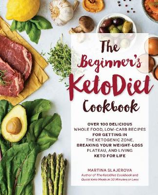 The Beginner's KetoDiet Cookbook: Over 100 Delicious Whole Food