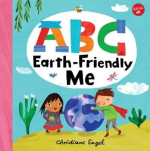 ABC for Me: ABC Earth-Friendly Me By (author) Christiane Engel ISBN:9781600588808