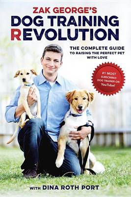 Zak George's Dog Training Revolution: The Complete Guide to Raising the Perfect Pet with Love By (author) ZAK GEORGE ISBN:9781607748915