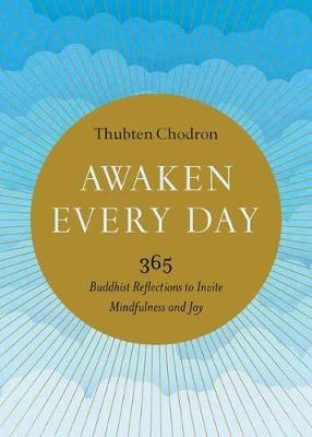 Awaken Every Day: 365 Buddhist Reflections to Invite Mindfulness and Joy By (author) Thubten Chodron ISBN:9781611807165