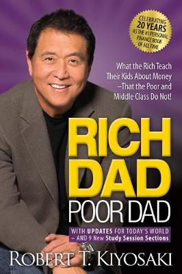 Rich Dad Poor Dad: What the Rich Teach Their Kids About Money That the Poor and Middle Class Do Not! By (author) Robert T. Kiyosaki ISBN:9781612680194
