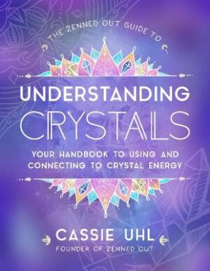 The Zenned Out Guide to Understanding Crystals: Your Handbook to Using and Connecting to Crystal Energy By (author) Cassie Uhl ISBN:9781631067075