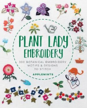 Plant Lady Embroidery: 300 Botanical Embroidery Motifs & Designs to Stitch By (author) Applemints ISBN:9781631598456