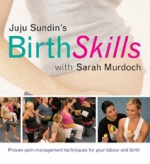 Birth Skills: Proven Pain-Management Techniques for Your Labour and Birth By (author) Juju Sundin ISBN:9781741750973
