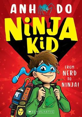 Ninja Kid #1: From Nerd to Ninja! By (author) Anh Do ISBN:9781742993263