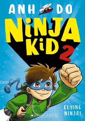 Ninja Kid #2: Flying Ninja! By (author) Anh Do ISBN:9781742999579
