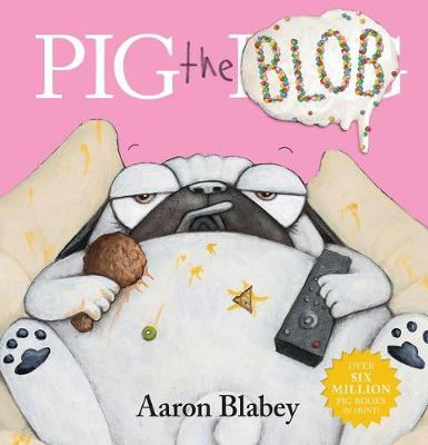 Pig the Blob By (author) Aaron Blabey ISBN:9781743833476