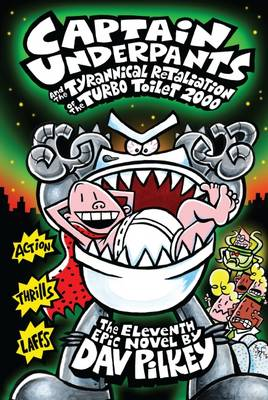 Captain Underpants #11: Captain Underpants and the Tyrannical Retaliation of the Turbo Toilet 2000 By (author) Dav Pilkey ISBN:9781760151553