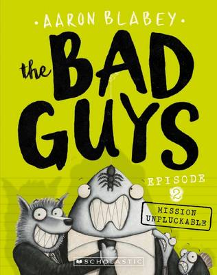 The Bad Guys Episode 2: Mission Unpluckable By (author) Aaron Blabey ISBN:9781760154127