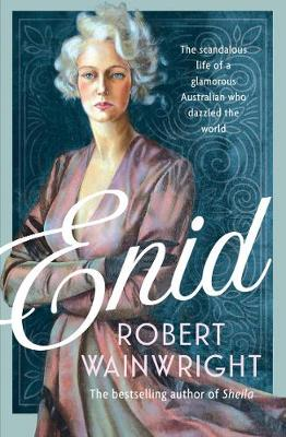 Enid: The Scandalous Life of a Glamorous Australian Who Dazzled the World By (author) Robert Wainwright ISBN:9781760296544