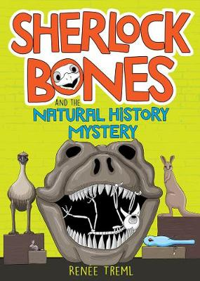 Sherlock Bones and the Natural History Mystery By (author) Renee Treml ISBN:9781760523954