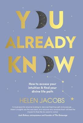 You Already Know: How to Access Your Intuition and Find Your Divine Life Path By (author) Helen Jacobs ISBN:9781760524371