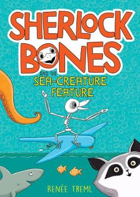 Sherlock Bones and the Sea-Creature Feature By (author) Renee Treml ISBN:9781760525262