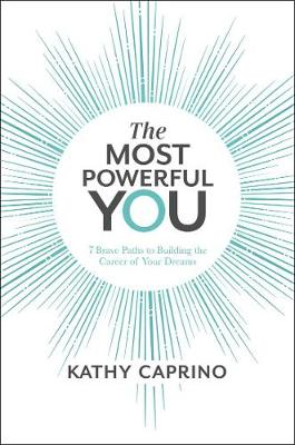 The Most Powerful You: 7 Brave Paths to Building the Career of Your Dreams By (author) Kathy Caprino ISBN:9781760525385